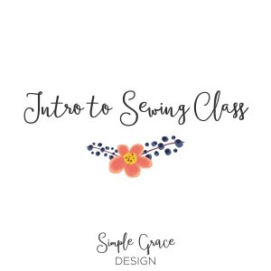 Simple Grace Design Introduction to Sewing Class